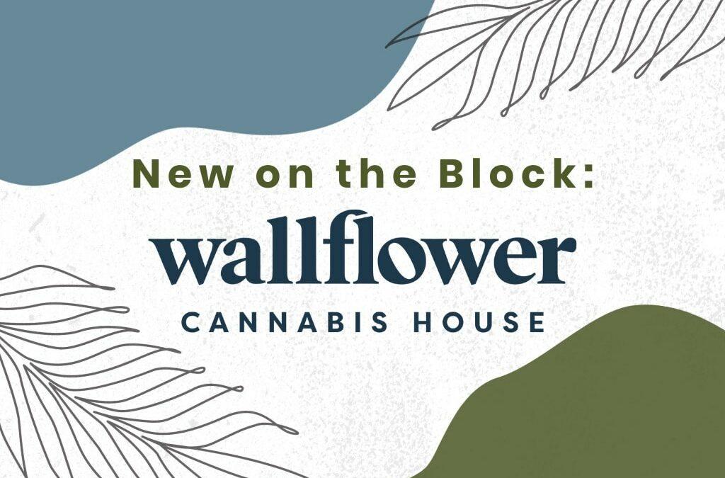 New on the Block: Wallflower Cannabis House